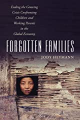 Forgotten Families: Ending the Growing Crisis Confronting Children and Working Parents in the Global Economy Paperback