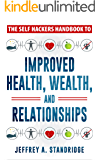 The Self Hackers Handbook to Improved Health, Wealth, and Relationships.