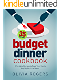 Budget Dinner Cookbook (2nd Edition): 35 Affordable Recipes to Feed Your Family Any Night of the Week!