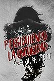 Persiguiendo la Oscuridad (Spanish Edition)