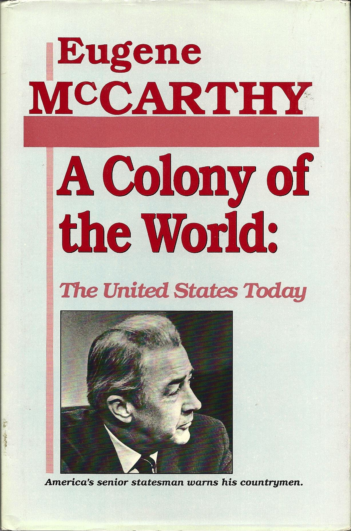 A Colony of the World: The United States Today : America's Senior Statesman  Warns His