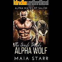 The Single Daddy Alpha Wolf (Alpha Mates Of Salem)