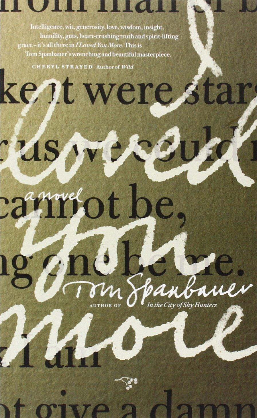 11487e66f89 I Loved You More  Tom Spanbauer  0884276423011  Amazon.com  Books