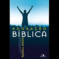 Adoração Bíblica: Os fundamentos da verdadeira adoração