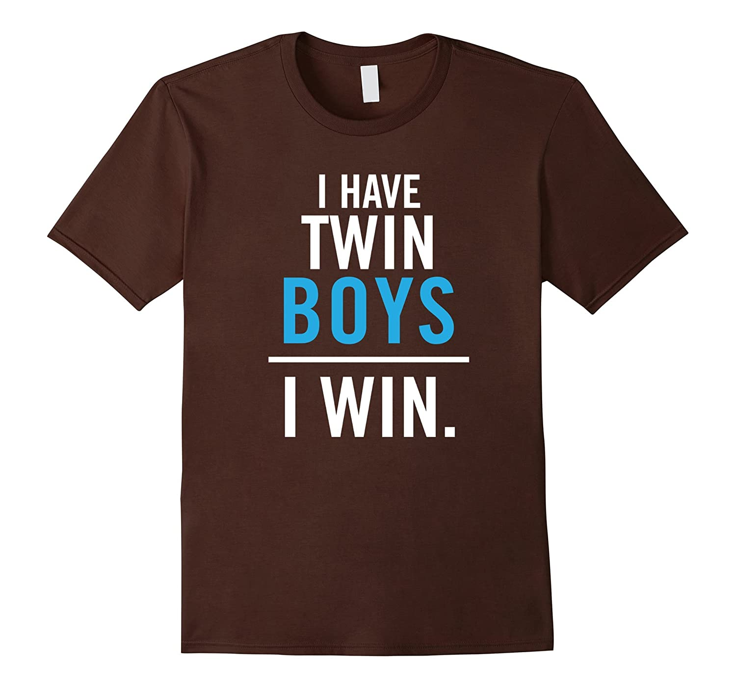 I Have Twin Boys. I Win Hilarious shirt for Twin Parents