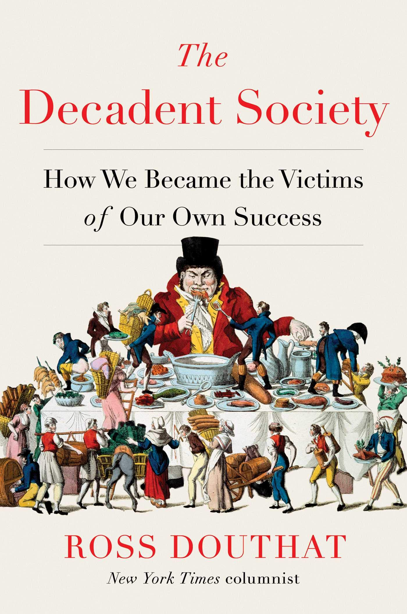 The Decadent Society: How We Became the Victims of Our Own Success:  Douthat, Ross: 9781476785240: Amazon.com: Books