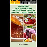 Clássicas E Contemporâneas 300 Receitas Para Geleias E Geleias E Conservas Doces : Fazendo Geleias E Geleias Em Casa…