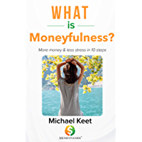 What is Moneyfulness?: More money & less stress in 10 steps (English Edition)