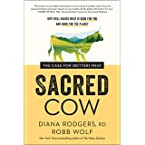 Sacred Cow: The Case for (Better) Meat: Why Well-Raised Meat Is Good for You and Good for the Planet