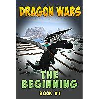 Dragon Wars – The Beginning: An Unofficial Minecraft Novel Series (Book #1) (Minecraft Dragon Wars)