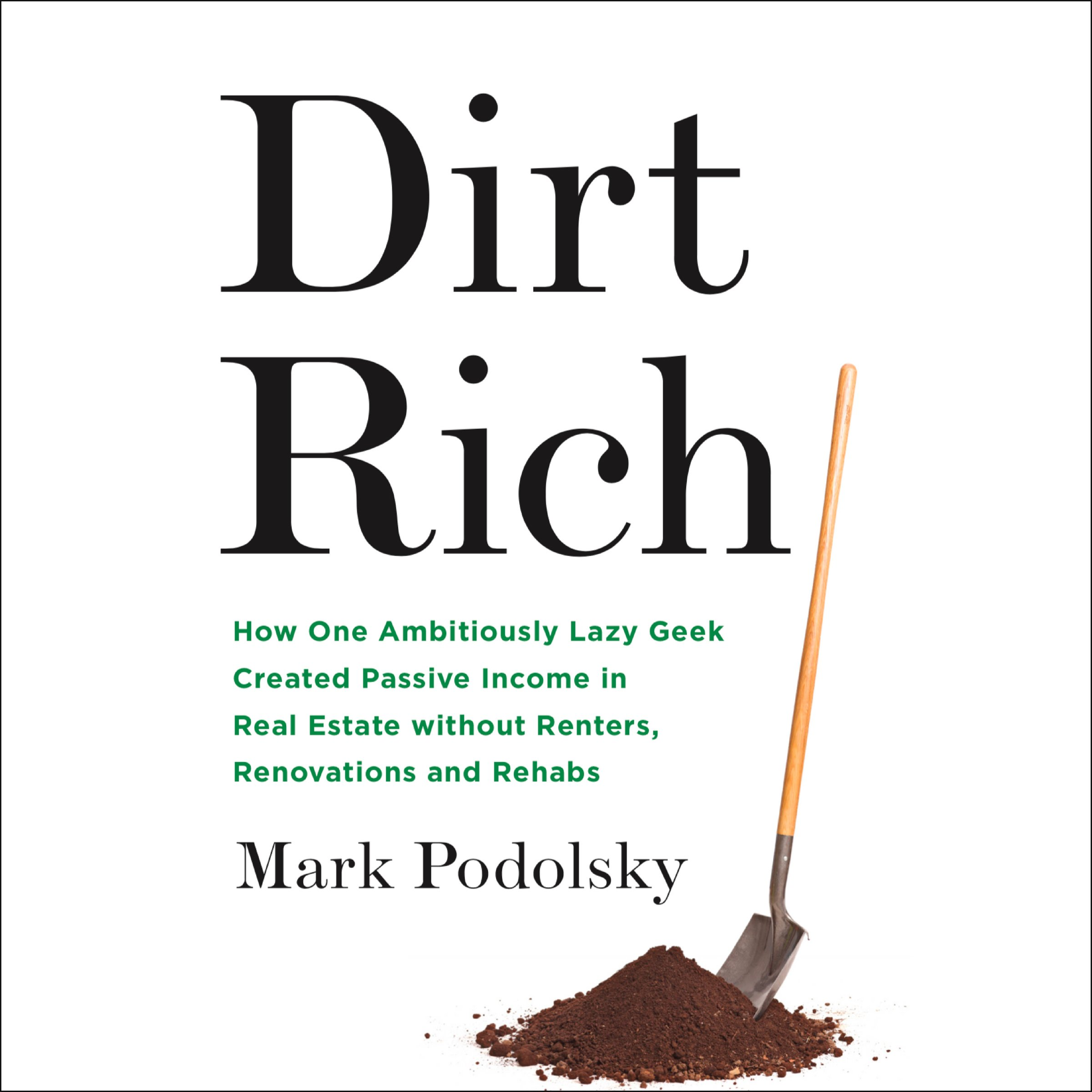 Dirt Rich: How One Ambitiously Lazy Geek Created Passive Income in Real Estate Without Renters, Renovations, and Rehabs