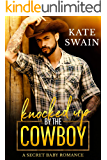 Knocked Up by the Cowboy: A Secret Baby Romance