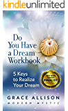 Do You Have a Dream Workbook: 5 Keys to Realize Your Dream