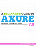 A Beginner's Guide to Axure 7.0: Prototyping Made Easy (English Edition)