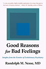Good Reasons for Bad Feelings: Insights from the Frontier of Evolutionary Psychiatry Kindle Edition