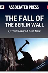 The Fall of the Berlin Wall: 25 Years Later: A Look Back Kindle Edition