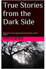 True Stories from the Dark Side: Paranormal events experienced by the Author and her Family Kindle Edition