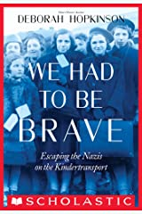We Had to Be Brave: Escaping the Nazis on the Kindertransport (Scholastic Focus) Kindle Edition