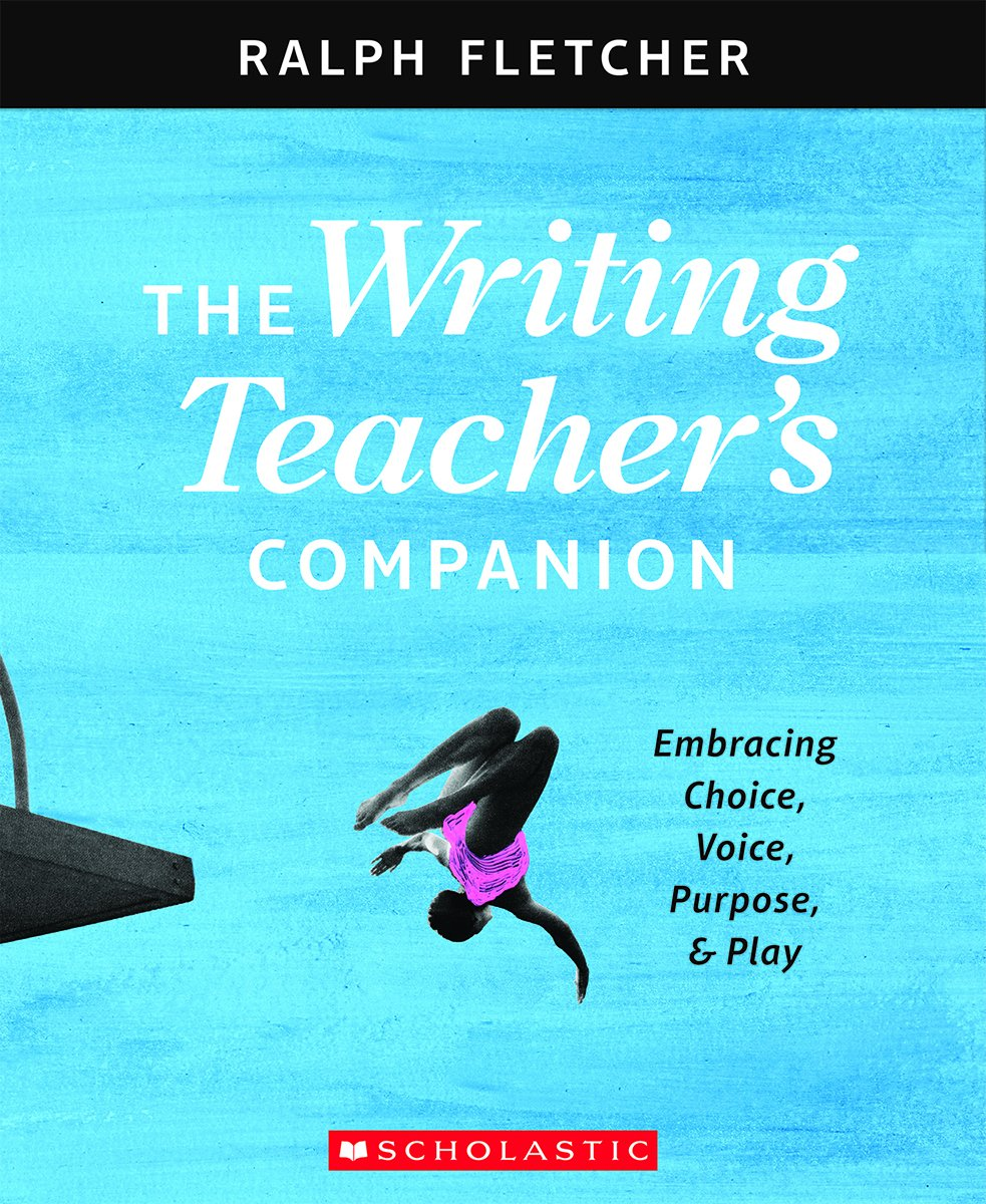 Literature craft and voice 2nd edition - Amazon Com The The Writing Teacher S Companion Embracing Choice Voice Purpose Play 9781338148046 Ralph Fletcher Books