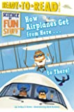 How Airplanes Get from Here . . . to There! (Science of Fun Stuff)