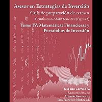 Asesor en Estrategias de Inversión: Tomo IV: Matemáticas Financieras y Portafolios de Inversión (Guía de preparación de…
