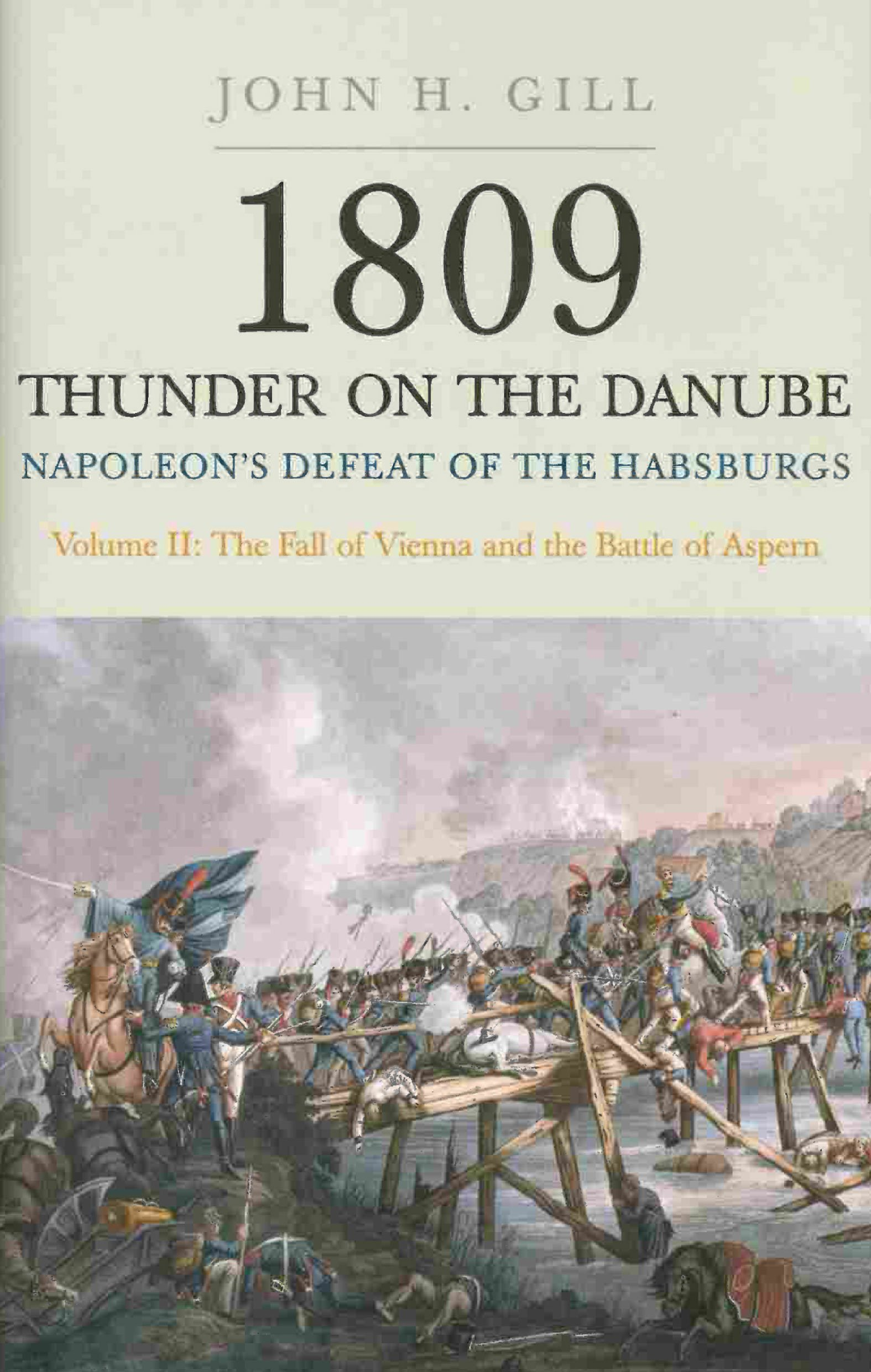 1809-thunder-on-the-danube-volume-2-napoleon-s-defeat-of-the-habsburgs-the-fall-of-vienna-and-the-battle-of-aspern