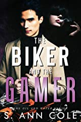 The Biker and the Gamer (Oil and Water Series Book 2) Kindle Edition