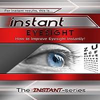 Instant Eyesight: How to Improve Eyesight Instantly!: INSTANT Series