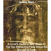 A Local's Guide to Italy (Book 6): Top Ten Interesting Facts About the Shroud of Turin (English Edition)