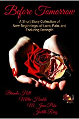 BEFORE TOMORROW: Short Stories About New Beginnings, Love, Pain, and Enduring Strength Kindle Edition