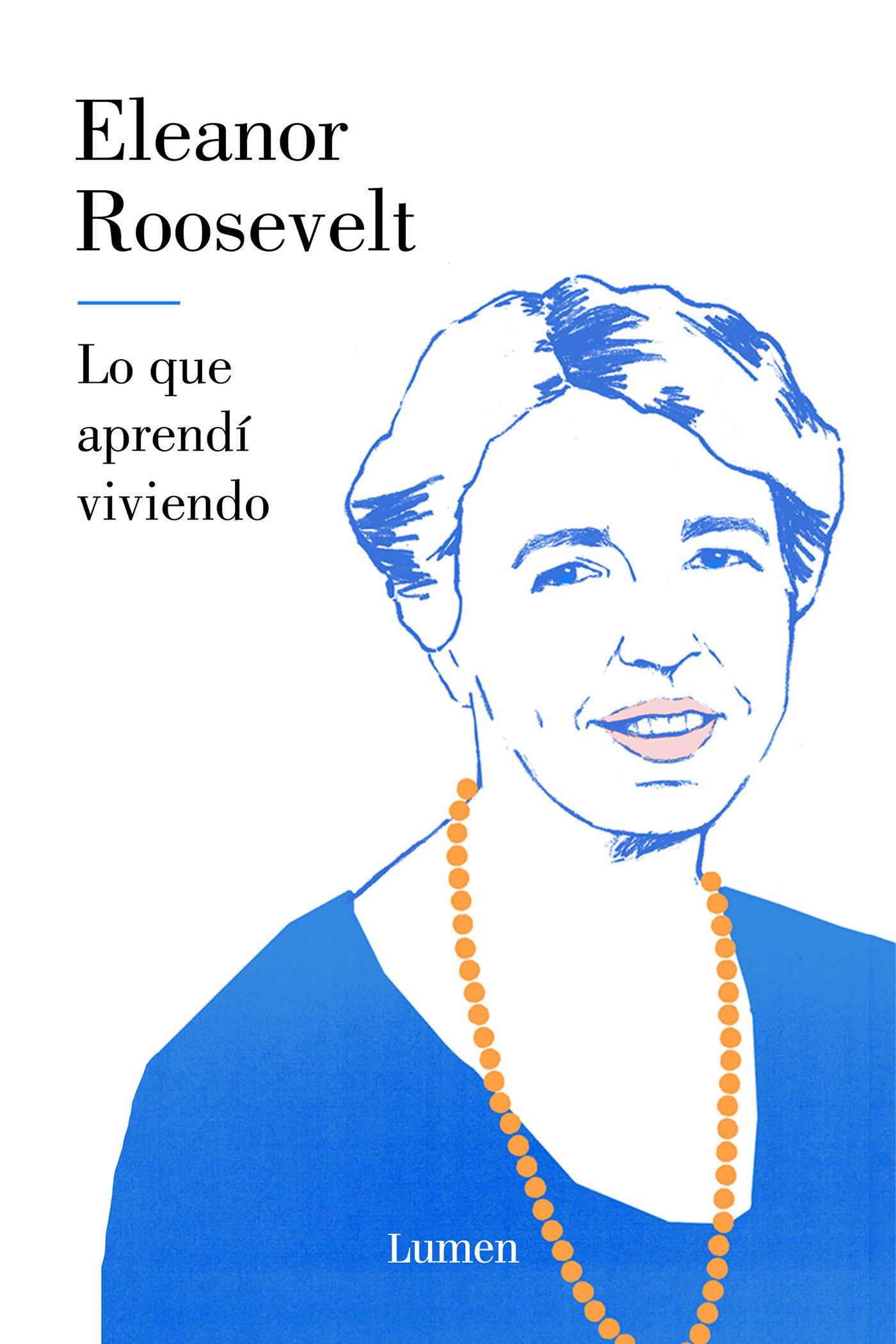 Lo que aprendí viviendo (ENSAYO) Tapa dura – 15 feb 2018 Eleanor Roosevelt AURORA; ECHEVARRIA PEREZ LUMEN 8426405193