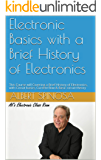 Electronic Basics with a Brief History of Electronics: This Course will Covering  a Brief History of  Electronics, with Circuit basics, Current flow & ... (Al's Electronic Class Room KDP Book 1001)