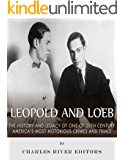 Leopold and Loeb: The History and Legacy of One of 20th Century America's Most Notorious Crimes and Trials