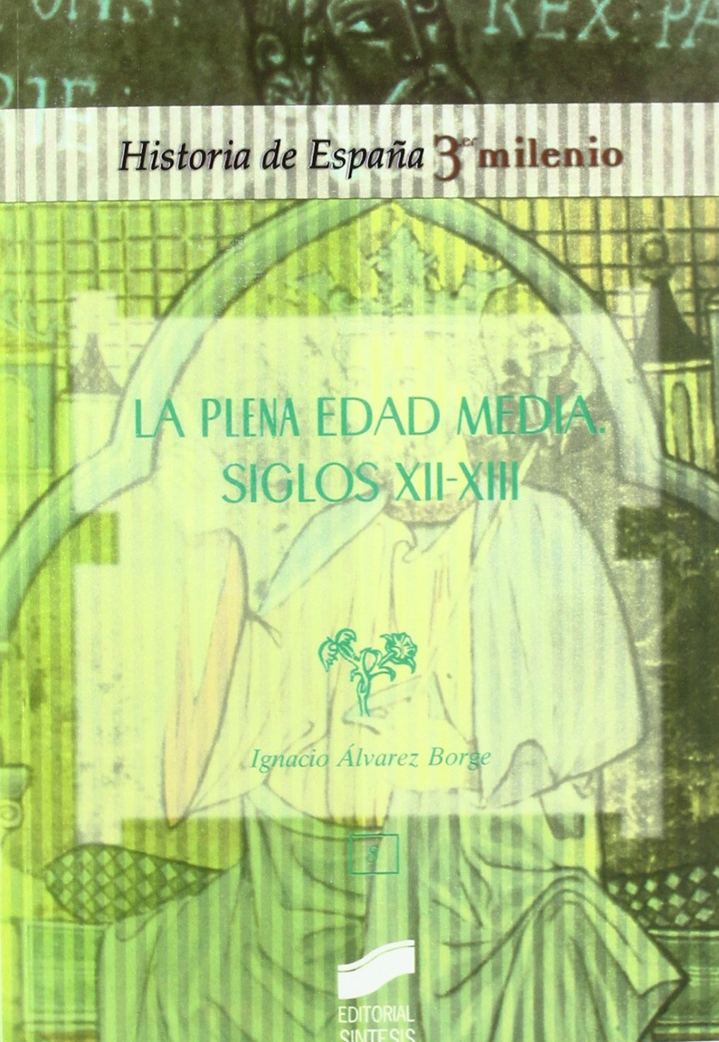 La plena Edad Media: siglos XII-XIII: 1082014 Historia de España, 3er milenio: Amazon.es: Álvarez Borge, Ignacio: Libros