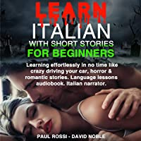 Learn Italian with Stories for Beginners: Learning Effortlessly in No Time Like Crazy Driving your Car, Horror & Romantic Stories. Language Lessons Audiobook. Italian Narrator.