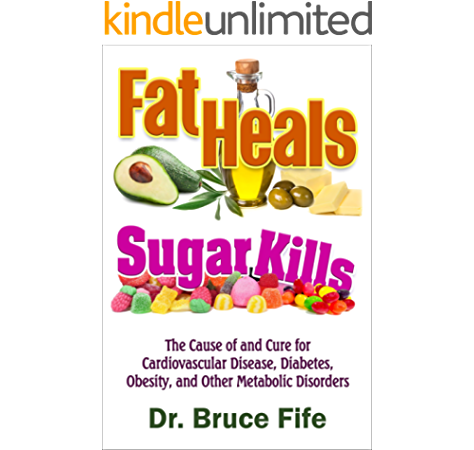 Amazon.com: Fat Heals, Sugar Kills: The Cause of and Cure to Cardiovascular  Disease, Diabetes, Obesity, and Other Metabolic Disorders eBook: Fife,  Bruce: Kindle Store