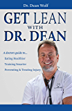 Get Lean with Dr. Dean: A Doctor's Guide to; Eating Healthier, Training Smarter, and Preventing & Treating Injury