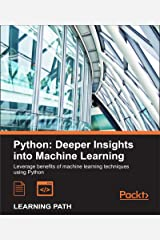 Python: Deeper Insights into Machine Learning Kindle Edition