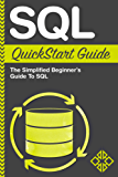 SQL: QuickStart Guide - The Simplified Beginner's Guide To SQL (SQL, SQL Server, Structured Query Language)