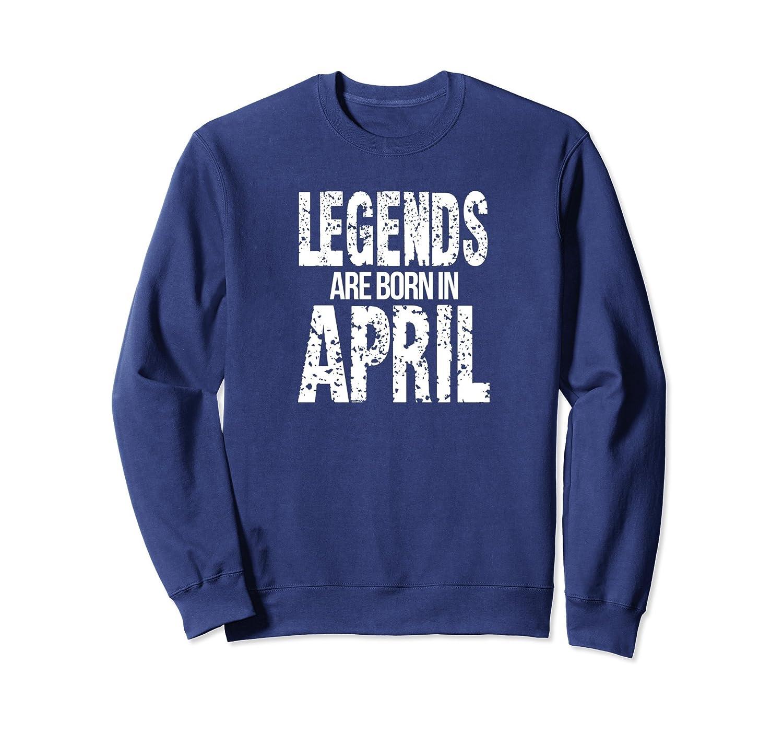 Legends Are Born In April Birthday Funny Sweatshirt-anz