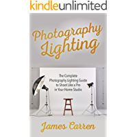 Photography Lighting: The Complete Photography Lighting Guide to Shoot Like a Pro in Your Home Studio book cover