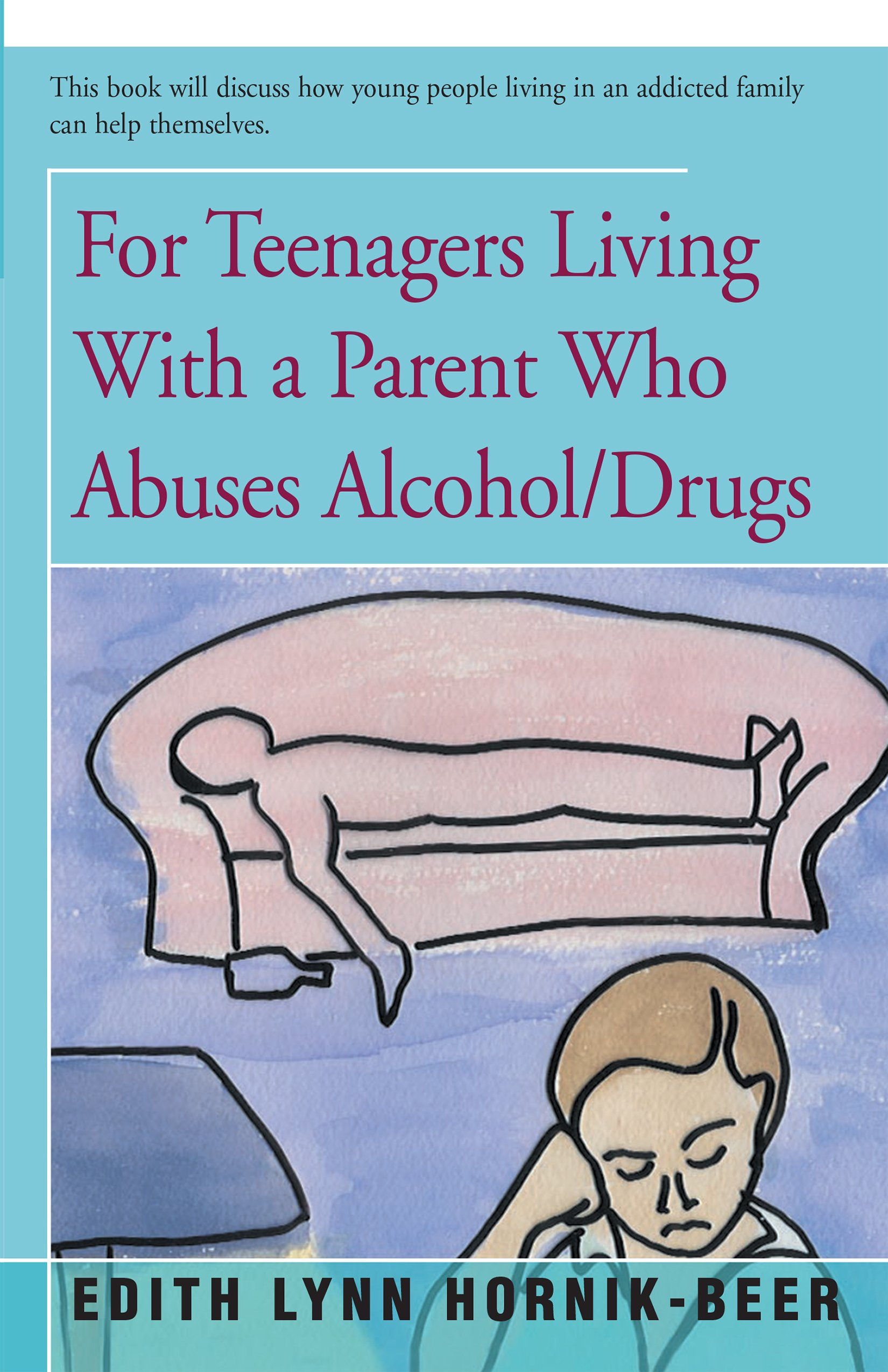 Read Online For Teenagers Living With a Parent Who Abuses Alcohol/Drugs ebook
