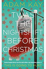 Twas The Nightshift Before Christmas: Festive hospital diaries from the author of multi-million-copy hit This is Going to Hurt Kindle Edition