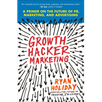 Growth Hacker Marketing: A Primer on the Future of PR, Marketing, and Advertising (English Edition)