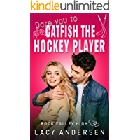 Dare You to Catfish the Hockey Player (Rock Valley High Book 6)