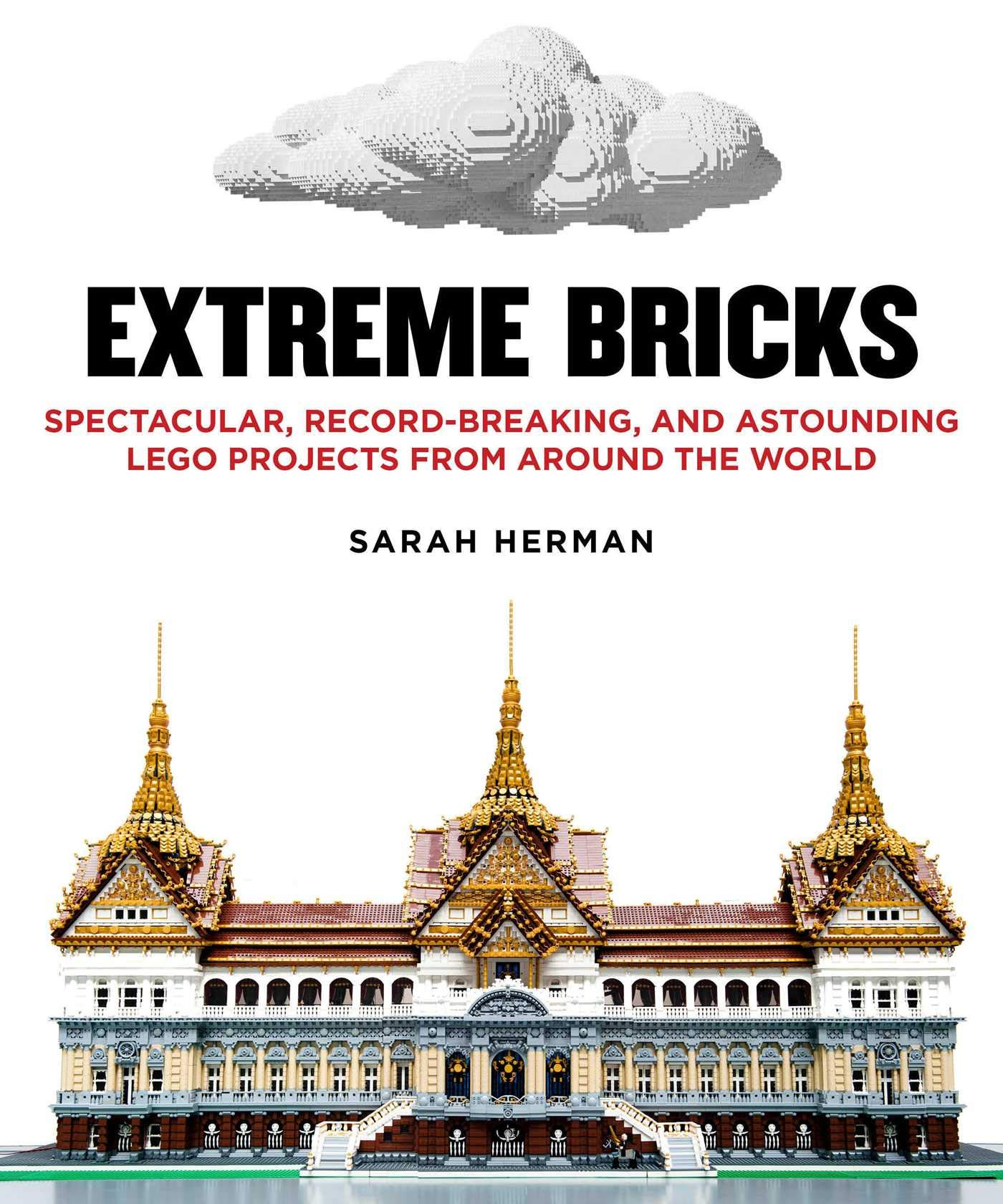 Extreme Bricks  Spectacular Record Breaking And Astounding LEGO Projects From Around The World