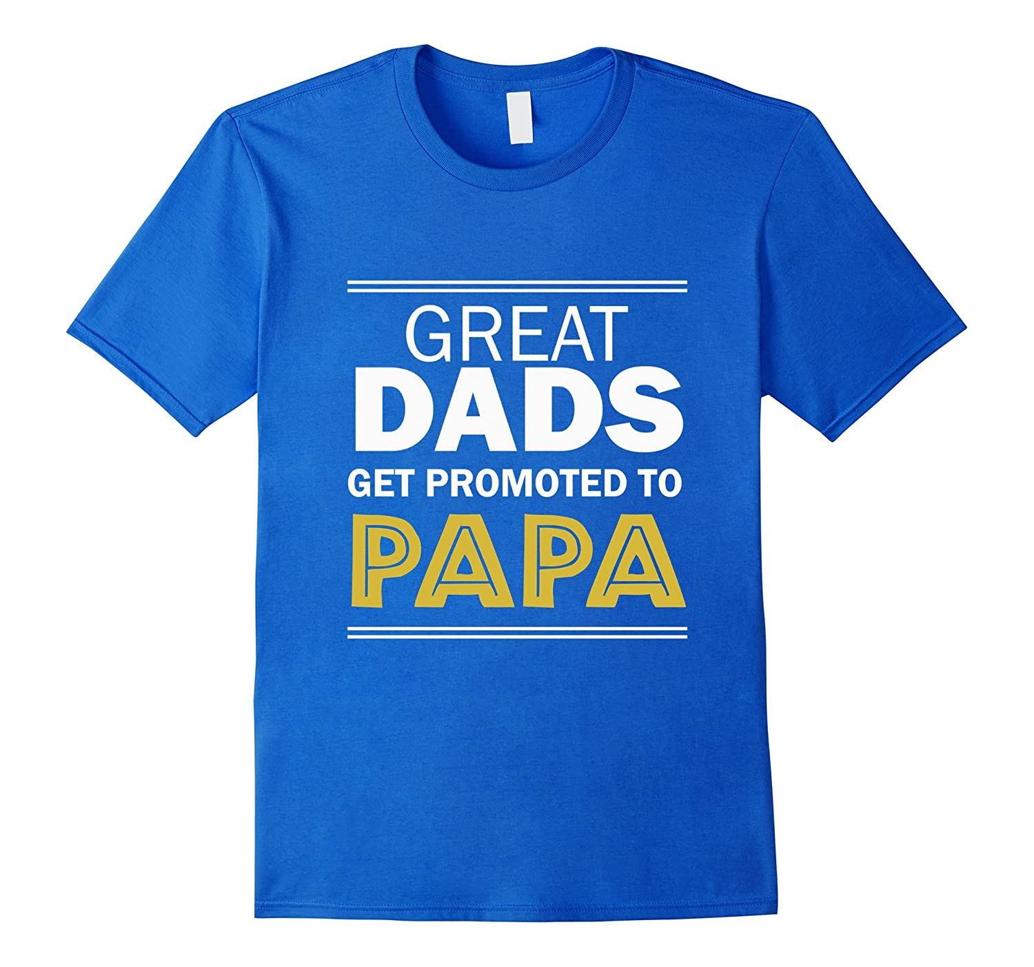 Great Dads Get Promoted to Papa T-Shirt-TH