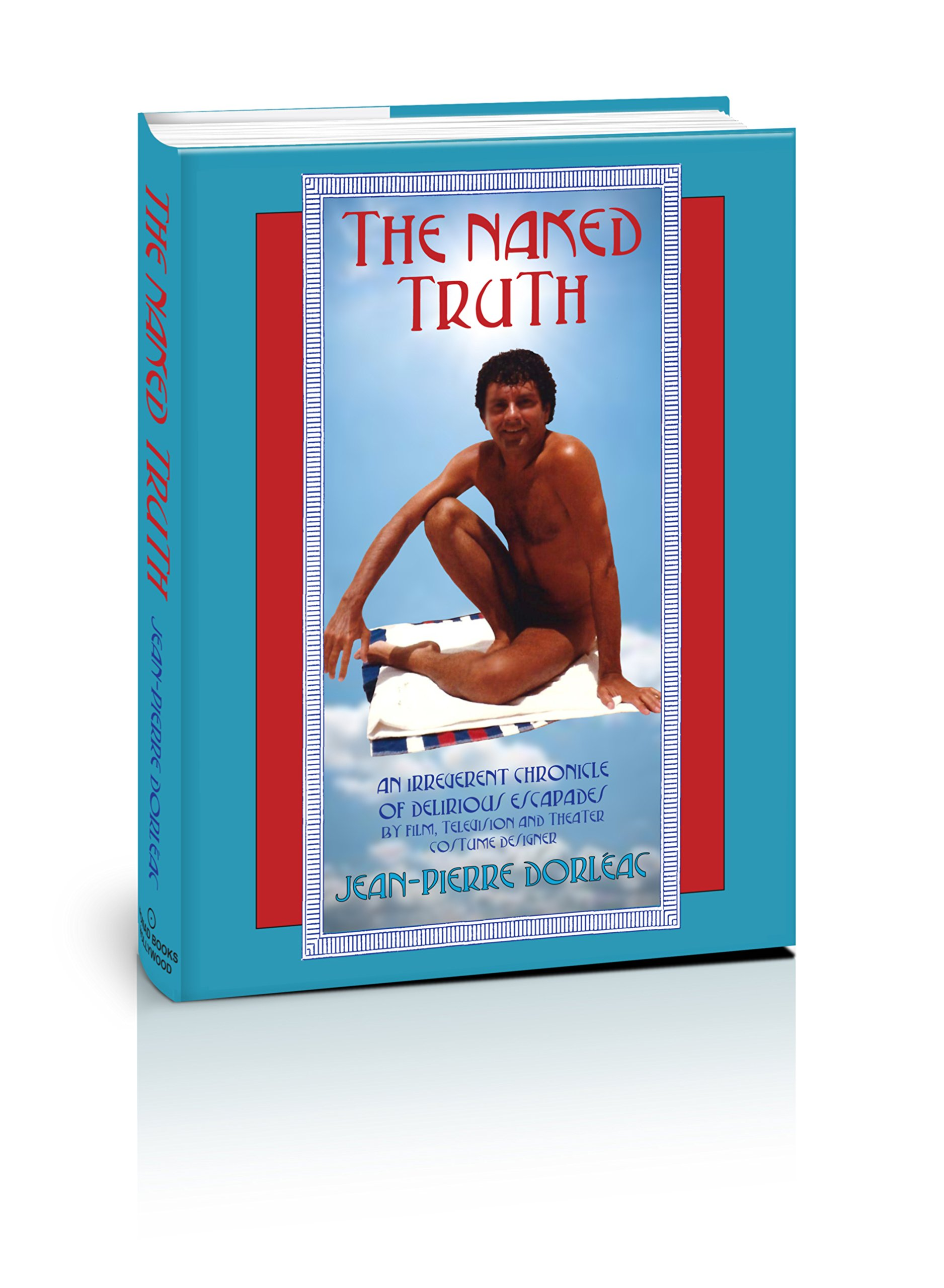 Read Online The Naked Truth: An Irreverent Chronicle of Delirious Escapades pdf