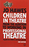 Children in Theatre: From the audition to working in professional theatre - A guide for children and their parents: Second Edition