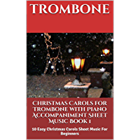 Christmas Carols For Trombone With Piano Accompaniment Sheet Music Book 1: 10 Easy Christmas Carols For Beginners book cover